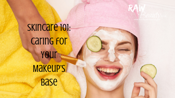 Skincare 101: Caring for Your Makeup's Base