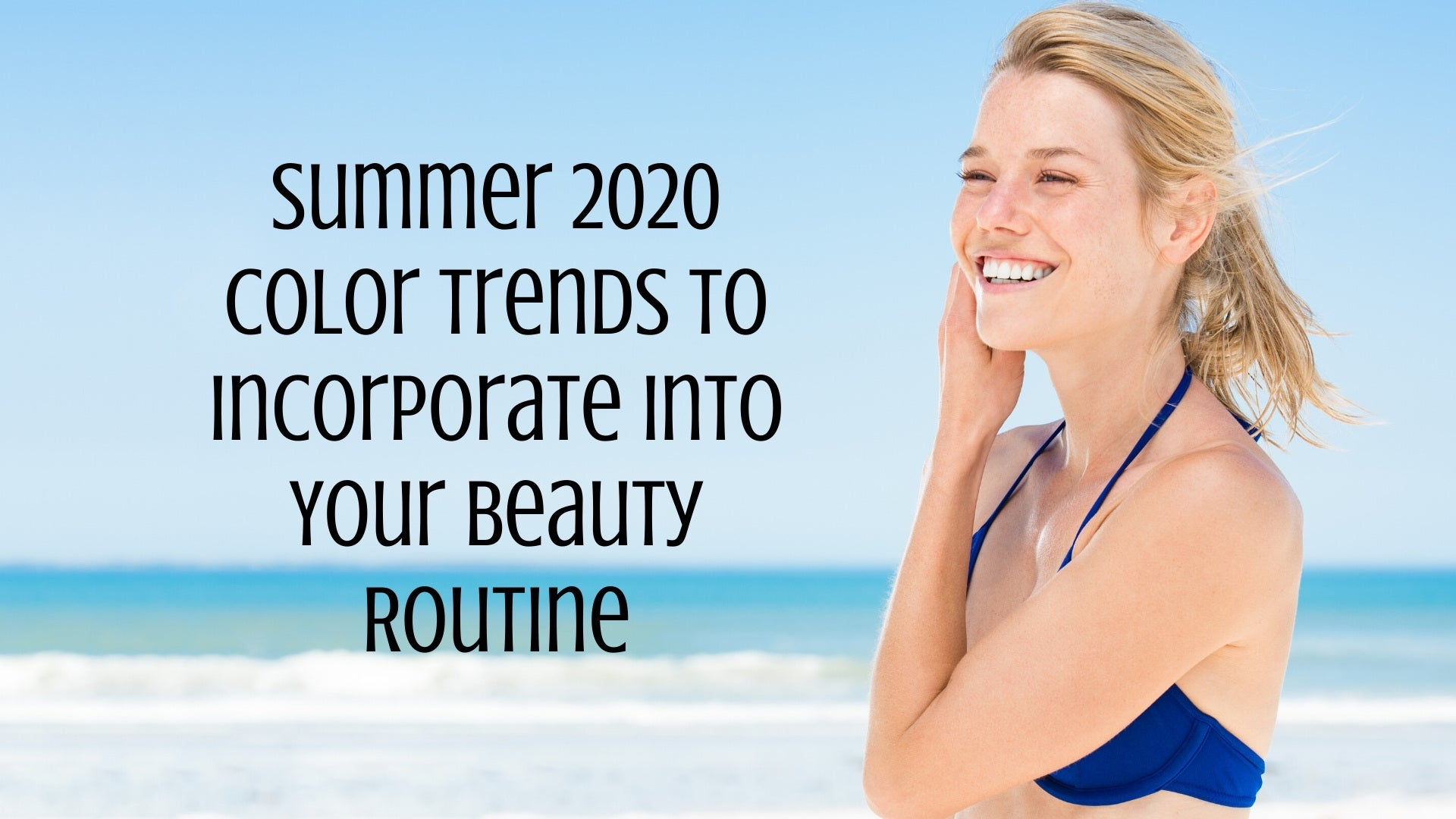 Summer 2020 Color Trends to Incorporate Into Your Beauty Routine