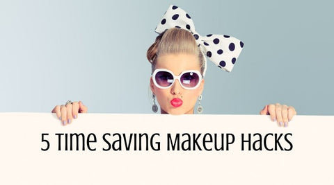 5 Time Saving Makeup Hacks