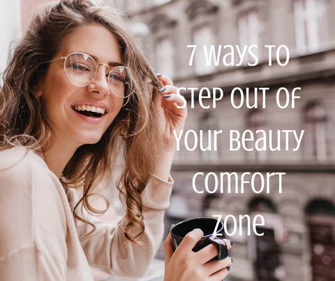 7 Ways to Step Out of Your Beauty Comfort Zone