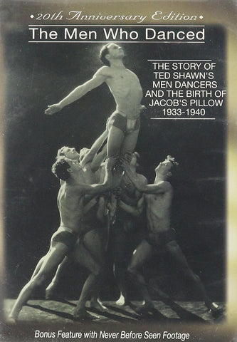 The Men Who Danced:The Story of Ted Shawn's Men Dancers and the Birth of Jacob's Pillow 1933-1940