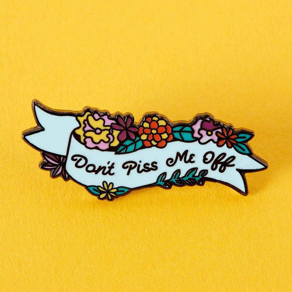 Dont Piss Me Off Enamel Pin