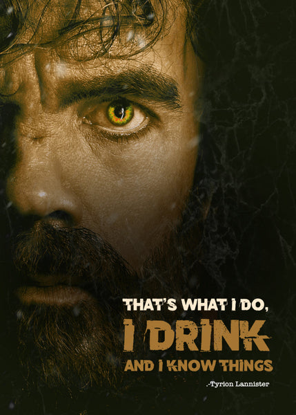 Tyrian Lannister - I drink and I know things