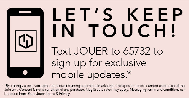 Receive exclusive updates on your mobile by texting JOUER to 65732