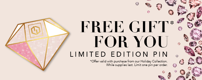Free Exquisite Jewels Collector Pin when you purchase from our Holiday Collection.