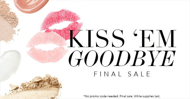 Shop our Kiss 'Em Goodbye Sale, before they're all gone!