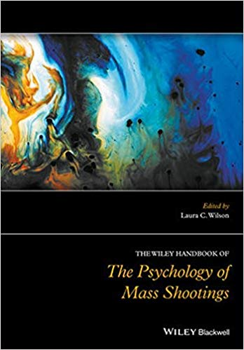 The Wiley Handbook of the Psychology of Mass Shootings  1st Edition by Laura C. Wilson PDF