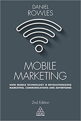Mobile Marketing: How Mobile Technology is Revolutionizing Marketing, Communications and Advertising  by Daniel Rowles PDF