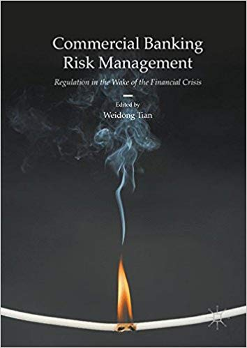 Commercial Banking Risk Management: Regulation in the Wake of the Financial Crisis 1st ed. 2017 Edition by Weidong Tian PDF