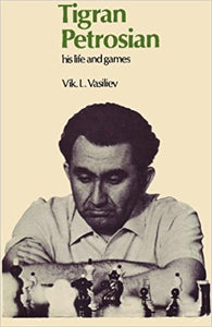 Tigran Petrosian His Life and Games  by Vik Vasiliev PDF - Books with Benefits
