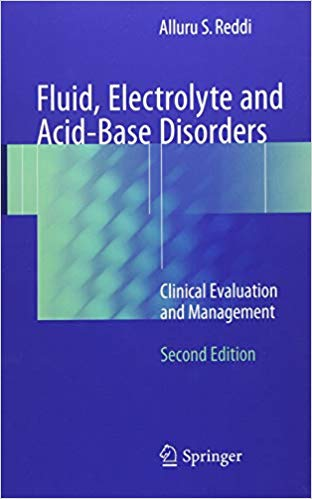 Fluid, Electrolyte and Acid-Base Disorders: Clinical Evaluation and Management 2nd ed. 2018 Edition by Alluru S. Reddi PDF