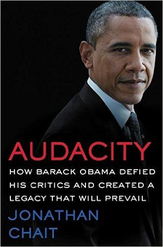 Audacity: How Barack Obama Defied His Critics and Created a Legacy That Will Prevail by Jonathan Chait Ebook - Books with Benefits