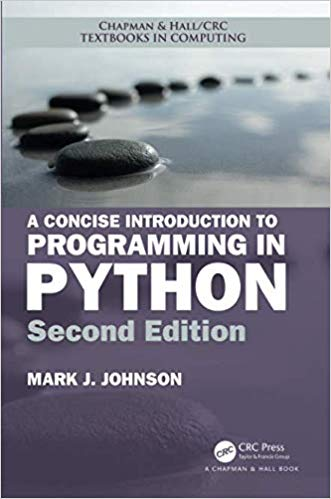 A Concise Introduction to Programming in Python  2nd Edition by Mark J. Johnson PDF