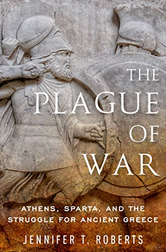 The Plague of War: Athens, Sparta, and the Struggle for Ancient Greece by Jennifer T. Roberts PDF