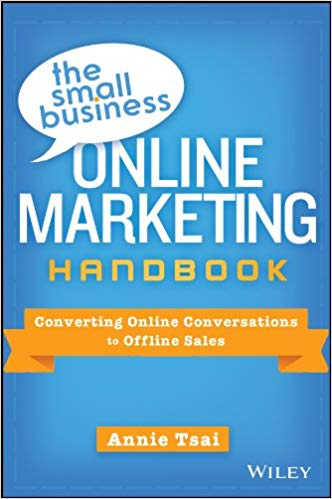 The Small Business Online Marketing Handbook: Converting Online Conversations to Offline Sales by Annie Tsai PDF