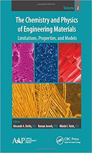The Chemistry and Physics of Engineering Materials, Volume Two: Limitations, Properties, and Models (Volume 2) 1st Edition by Alexandr A. Berlin PDF