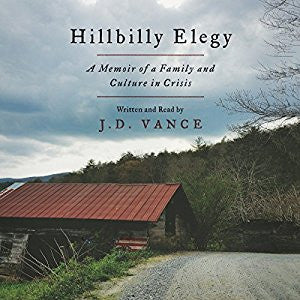 Hillbilly Elegy: A Memoir of a Family and Culture in Crisis  by J. D. Vance Audiobook - Books with Benefits