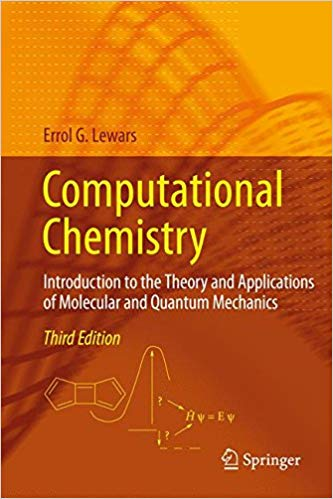 Computational Chemistry: Introduction to the Theory and Applications of Molecular and Quantum Mechanics 3rd ed. by Errol G. Lewars PDF - Books with Benefits