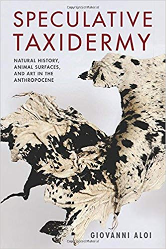 Speculative Taxidermy: Natural History, Animal Surfaces, and Art in the Anthropocene by Giovanni Aloi PDF