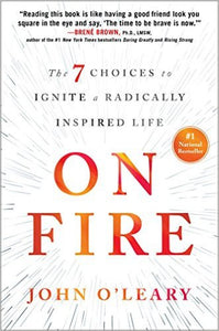 On Fire The 7 Choices To Ignite a Radically Inspired by John O'Leary Ebook - Books with Benefits