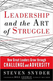 Leadership and the Art of Struggle: How Great Leaders Grow Through Challenge and Adversity  by Steven Snyder PDF