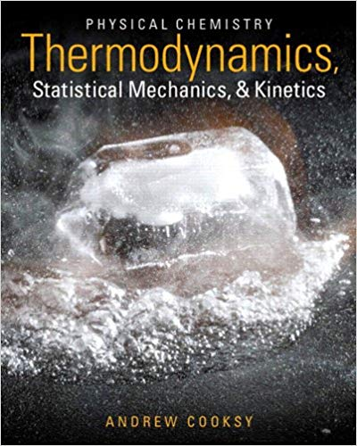 Physical Chemistry: Thermodynamics, Statistical Mechanics, and Kinetics  by Andrew Cooksy PDF
