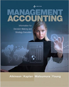 Management Accounting: Information for Decision-Making and Strategy Execution  6th Edition by Anthony A. Atkinson PDF - Books with Benefits