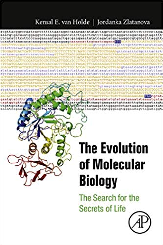 The Evolution of Molecular Biology: The Search for the Secrets of Life by Kensal Van Holde PDF