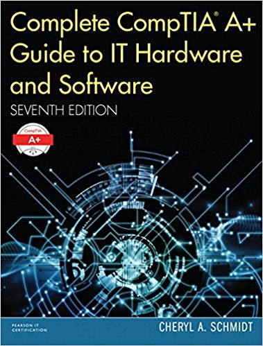 Complete CompTIA A+ Guide to IT Hardware and Software  7th Edition by Cheryl A. Schmidt PDF