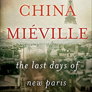 The Last Days of New Paris by China Miéville  Audiobook - Books with Benefits