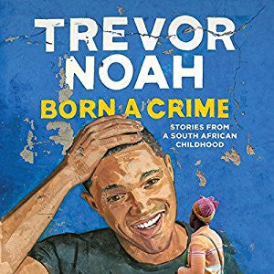 Born a Crime: Stories from a South African Childhood - Trevor Noah Audiobook MP3 - Books with Benefits