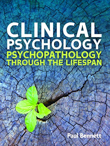 Clinical Psychology: Psychopathology Through The Lifespan  by Paul Bennett  PDF