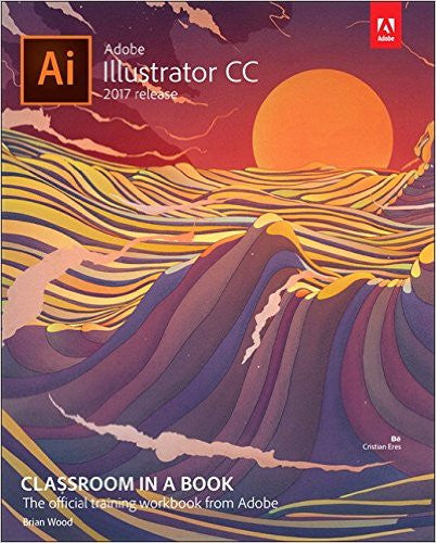 Adobe Illustrator CC Classroom in a Book (2017 release) 1st Edition by Brian Wood EPUB - Books with Benefits