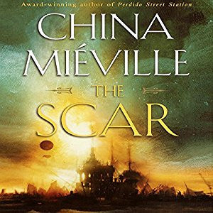 The Scar by China Miéville Audiobook - Books with Benefits