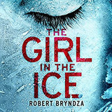 The Girl in the Ice: A gripping serial killer thriller (Detective Erika Foster Book 1) by Robert Bryndza Audiobook