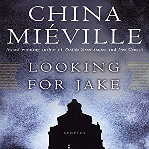 Looking for Jake by China Miéville - Books with Benefits
