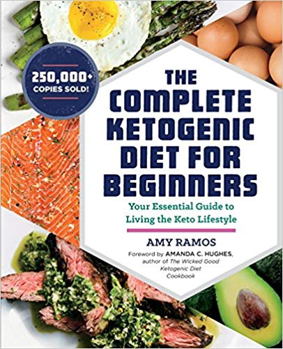 The Complete Ketogenic Diet for Beginners: Your Essential Guide to Living the Keto Lifestyle by Amy Ramos Ebook