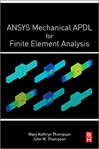 ANSYS Mechanical APDL for Finite Element Analysis 1st Edition by Mary Kathryn Thompson PDF