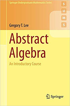 Abstract Algebra: An Introductory Course  1st ed. 2018 Edition by Gregory T. Lee PDF
