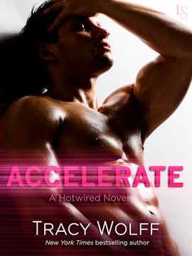Accelerate (Hotwired #1) by Tracy Wolff Ebook