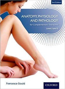 Anatomy, Physiology and Pathology for Complementary Therapists Level 2 and 3 3rd Edition by Gould, Francesca PDF