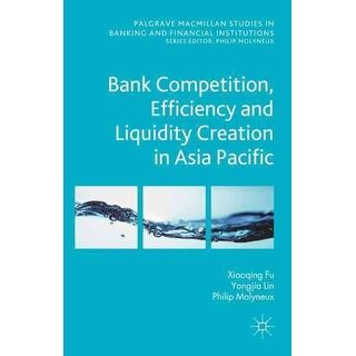 Bank Competition, Efficiency and Liquidity Creation in Asia Pacific  1st Edition, by N. Genetay PDF