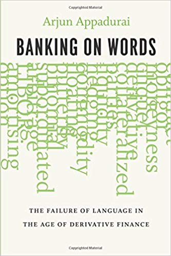 Banking on Words: The Failure of Language in the Age of Derivative Finance 1st Edition by Arjun Appadurai  PDF
