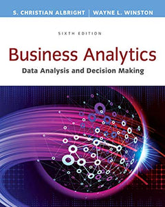 Business Analytics: Data Analysis and Decision Making  6th Edition by S. Christian Albright PDF - Books with Benefits