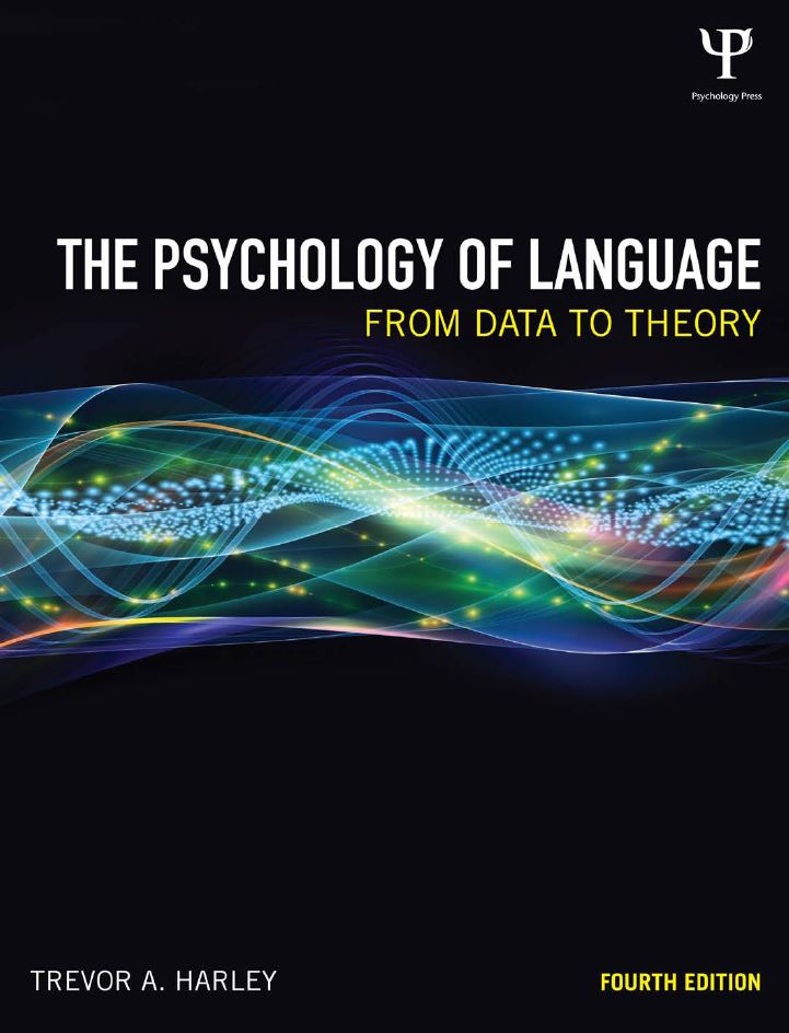 The Psychology of Language: From Data to Theory 4th Edition by Trevor A. Harley  PDF