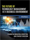 The Future of Technology Management and the Business Environment: Lessons on Innovation, Disruption, and Strategy Execution 1st Edition by Alfred A. Marcus PDF