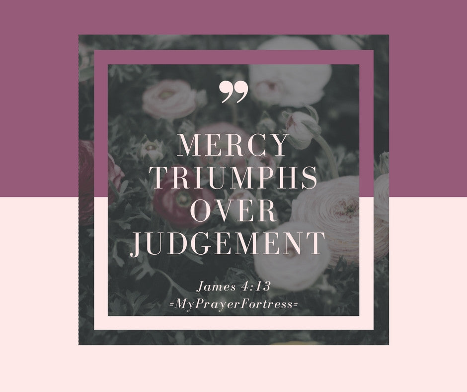 """Mercy Triumphs Over Judgement."""