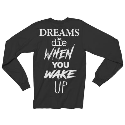 Dreams Die When You Wake Up Long Sleeve