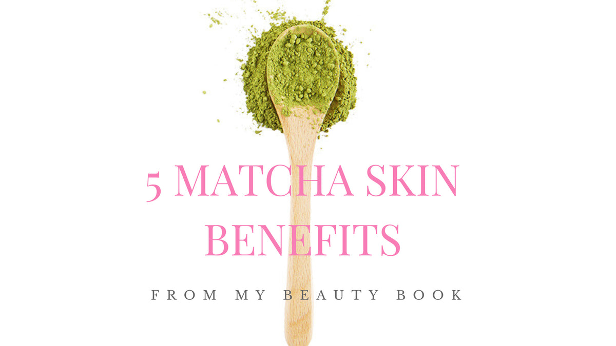 5 Matcha Skin Benefits From My Beauty Book