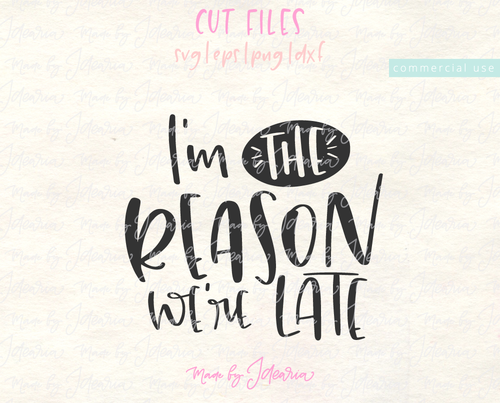 I am the Reason we are Late Svg File